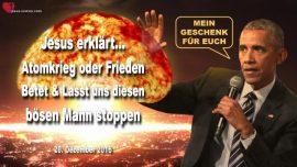 2016-12-20 - Boser Mann Barack Obama stoppen aufhalten-Atomkrieg Russland oder Frieden-Liebesbrief von Jesus