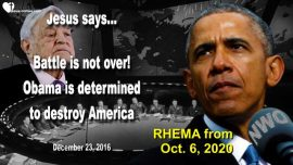 2016-12-23 - Battle is not over yet-Barack Obama determined to destroy America-Love Letter from Jesus Rhema