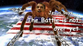 2016-12-23-jesus-says-the-battle-is-not-over-yet-obama-is-determined-to-destroy-america