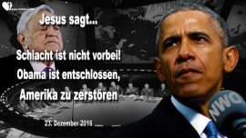 2016-12-23 - Schlacht ist noch nicht vorbei-Barack Obama entschlossen-Amerika vernichten-Liebesbrief von Jesus