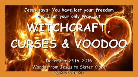 2016-12-25-jesus-says-you-have-lost-your-freedom-and-i-am-your-only-escape-witchcraft-curses-voodoo