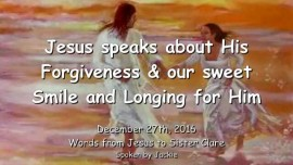2016-12-27-jesus-speaks-about-forgiveness-and-our-sweet-smile-and-longing-for-him