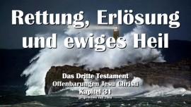 Das 3. Testament Kapitel 31 - Rettung, Erlösung und Ewiges Heil