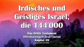 Das 3. Testament Kapitel 39 - Irdisches Israel - Geistiges Israel - Die 144'000 Versiegelten