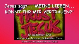 2016-12-30-jesus-sagt-meine-lieben-koennt-ihr-mir-vertrauen
