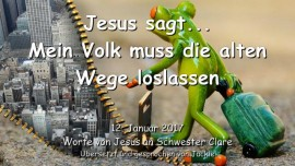 2017-01-12 - Jesus sagt-Mein Volk muss die alten Wege loslassen