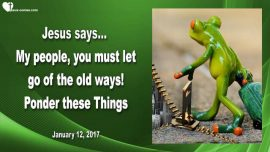 2017-01-12 - Letting go of old Ways-Gods People-Christians-Honesty-Love Letter from Jesus