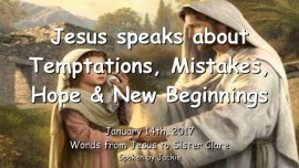 2017-01-14 - Jesus speaks about Temptations Mistakes Hope and New Beginnings-Love Letter from Jesus