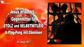 2017-01-19 - Gegenmittel Stolz Selbstmitleid Vergeltung-Demut-Ping-Pong mit Damonen-Gefangnis-Liebesbrief von Jesus
