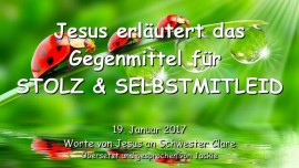 2017-01-19 - Jesus erlaeutert das Gegenmittel fuer Stolz und Selbstmitleid