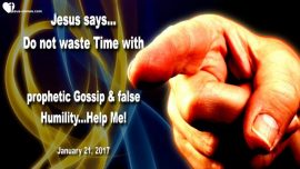 2017-01-21 - Waste Time-Prophetic Gossip-False Humility-The Lords Harvest-Donald Trump-Love Letter from Jesus