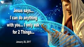 2017-01-26 - I can do everything with you-I need two Things-Pure Love-Willingness-Love Letter from Jesus Christ