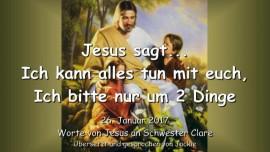 2017-01-26 - Jesus sagt-Ich kann alles tun mit euch-Ich bitte nur um 2 Dinge-