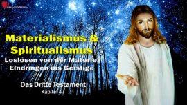 Das Dritte Testament Kapitel 47-Materialismus Spiritualismus-Losen von Materie-Eindringen ins Geistige DDT