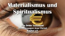 Das 3. Testament Kapitel 47-Materialismus und Spiritualismus-3-Testament 47