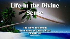 the-third-testament-chapter-44-life-in-the-divine-sense-3rd-testament-44-revelations-of-jesus-christ