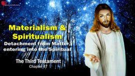 The Third Testament Chapter 47-Materialism Spiritualism-Detachment from Matter-Entering the Spiritual TTT