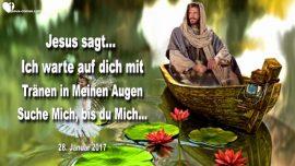 2017-01-28 - Suche Mich bis du mich findest-Jesus wartet auf dich mit Tranen in den Augen-Liebesbrief von Jesus