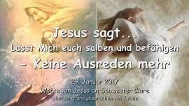 2017-01-29 - Jesus sagt-Lasst Mich euch salben und befaehigen-Keine Ausreden mehr