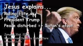 2017-01-31 - Jesus speaks-Ruling Elite vs Donald Trump-When Peace is disturbed-Satans afoot