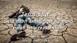 2017-02-03 - Jesus sagt-Seid nicht entmutigt aufgrund eurer Stuerze und Fehler