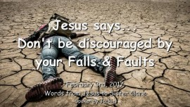 2017-02-03 - Jesus says-Dont be discouraged by your Falls and Faults