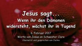 2017-02-06 - Jesus sagt-Wenn ihr den Daemonen widersteht waechst ihr in Tugend