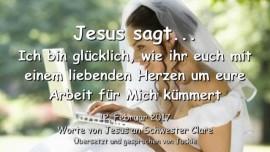 2017-02-12 - JESUS SAGT-Ich bin gluecklich wie ihr euch mit einem liebenden Herzen um eure Arbeit fuer Mich kuemmert