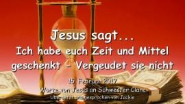 2017-02-15 - Jesus sagt-Ich habe euch Zeit und Mittel geschenkt-Vergeudet sie nicht