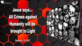 2017-02-18 - Corruption Treason-All Crimes against Humanity will come to light-Love Letter from Jesus