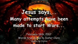 2017-02-18 - Jesus says-Many Attempts have been made to start Wars
