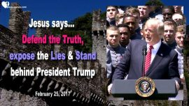2017-02-25 - Defend the Truth-Expose the Lies-Stand behind President Trump-Obama-Love Letter from Jesus