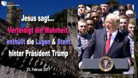 2017-02-25 - Die Wahrheit verteidigen-Die Lugen entlarven-Hinter Donald Trump stehen-Obama-Liebesbrief von Jesus