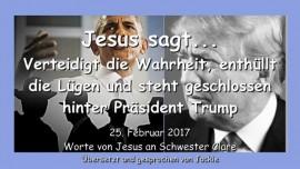 2017-02-25 - Jesus sagt - Verteidigt die Wahrheit enthüllt die Lügen und steht geschlossen hinter Praesident Trump