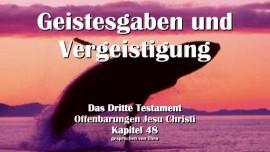 Das 3. Testament Kapitel 48-Geistesgaben und Vergeistigung-3 Testament 48