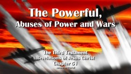The Third Testament Chapter 51-The Powerful-Abuses of Power and Wars-3-Testament 51