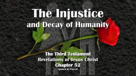 The Third Testament Chapter 52 - The Injustice and Decay of Humanity - 3 Testament 52