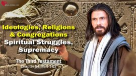 The Third Testament Chapter 54-1-Struggle of Ideologies Religions Churches-Spiritual Struggles Supremacy-Jesus Christ DDT