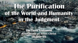 The Third Testament Chapter 55 - Purification of the Earth and Humanity - 3 Testament 55