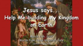 2017-03-11 - Jesus says-Help Me building My Kingdom on Earth-Loveletter from Jesus