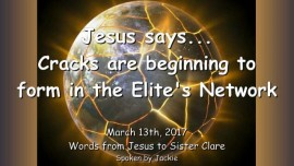 2017-03-13 - Jesus says-Cracks are beginning to form in the Elite's Network-Loveletter from Jesus