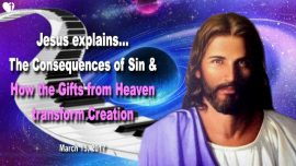 2017-03-15 - Consequences of Sin-Gifts from Heaven-Transform Creation-Worship-Love Letter from Jesus