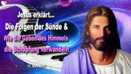 2017-03-15 - Folgen der Sunde-Gaben des Himmels-Verwandlung der Schopfung-Anbetung-Liebesbrief von Jesus