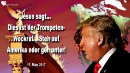 2017-03-17 - Amerika steh auf oder geh unter-Der Trompeten Weckruf-Lauterung durch Prufungen-Liebesbrief von Jesus