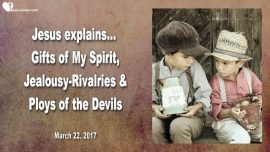 2017-03-22 - Gods Gifts-Spirit of God-Jealousy Rivalries-Envy-Ploy of the Devils-Love Letter from Jesus