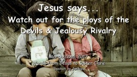 2017-03-22-Jesus-says-Watch-out-for-the-ploys-of-the-Devils-and-Jealousy-Rivalry
