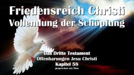 Das Dritte Testament Kapitel 58-Friedensreich Christi-Vollendung der Schoepfung-3-Testament-58