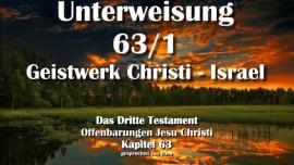 Das 3. Testament Kapitel 63-1 - Unterweisung 1 Geistwerk Christi - Geistiges Israel-3 Testament 63