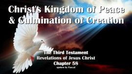 The Third Testament Chapter 58-Christs Kingdom of the Peace and the Culmination of Creation