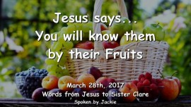 2017-03-29 - Jesus says-You will know them by their Fruits